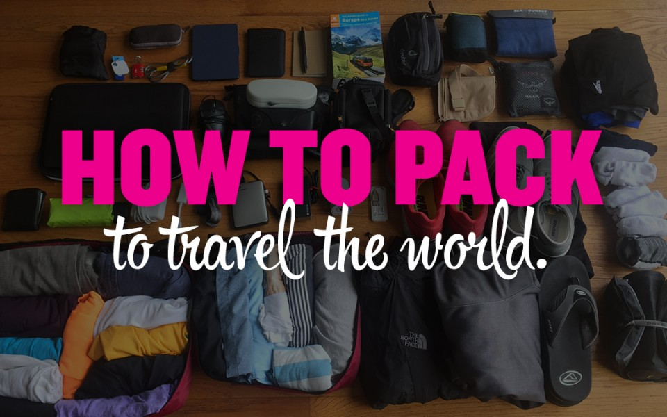 How to Pack to Travel the World. The Ultimate Guide!