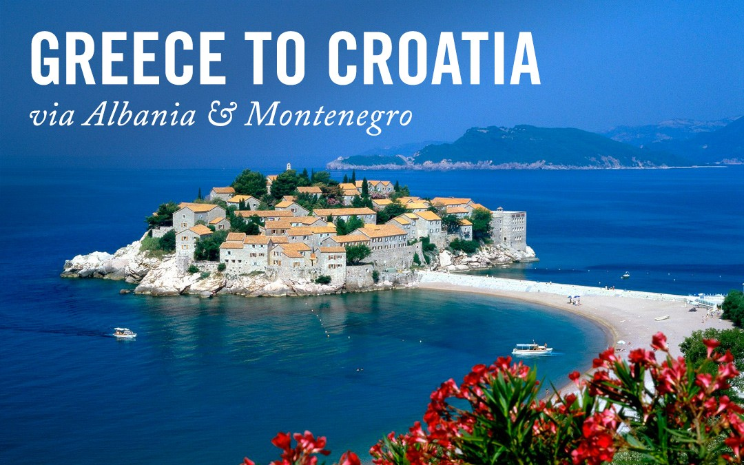Greece to Croatia Road Trip via Albania & Montenegro