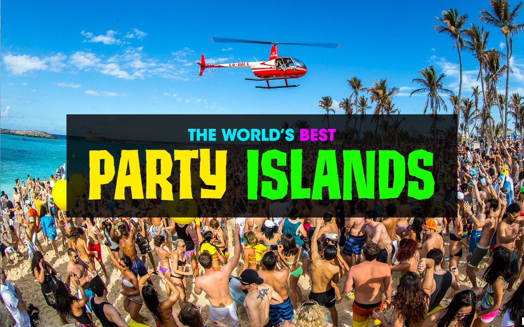 The Top Best Beach Party Islands Worldwide