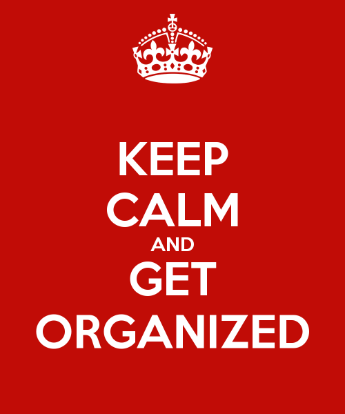 Keep calm and stay organised