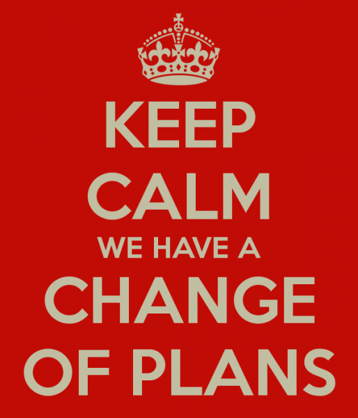 Keep Calm We Have a Change of Plans