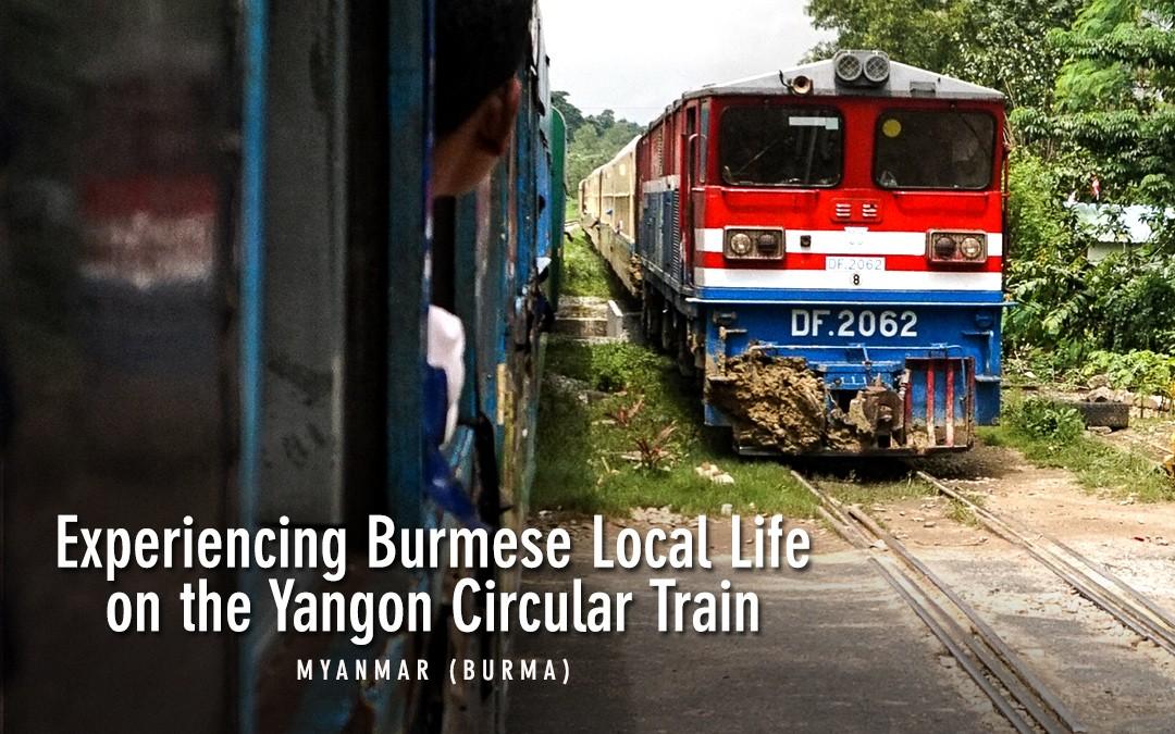 Riding the Yangon Circle Line Train: A True Myanmar Experience