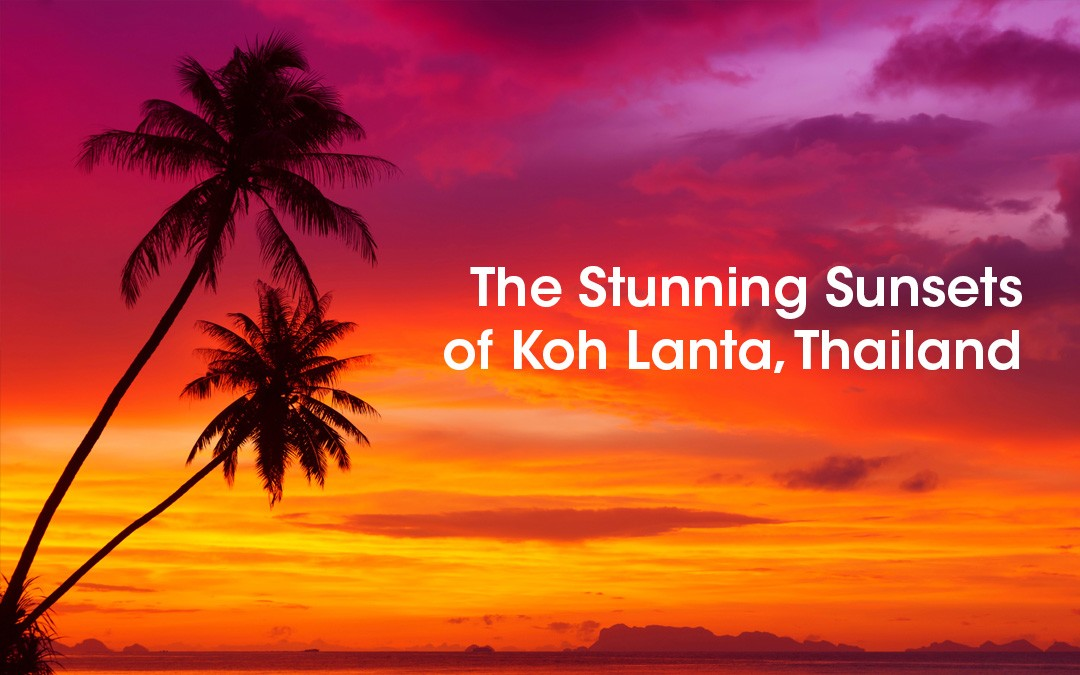 The Stunning Sunsets of Koh Lanta, Thailand