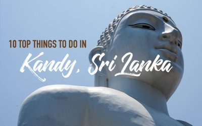 10 Top Things to do in Kandy, Sri Lanka