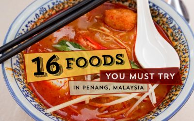 16 Foods You MUST Eat in Penang & Where!