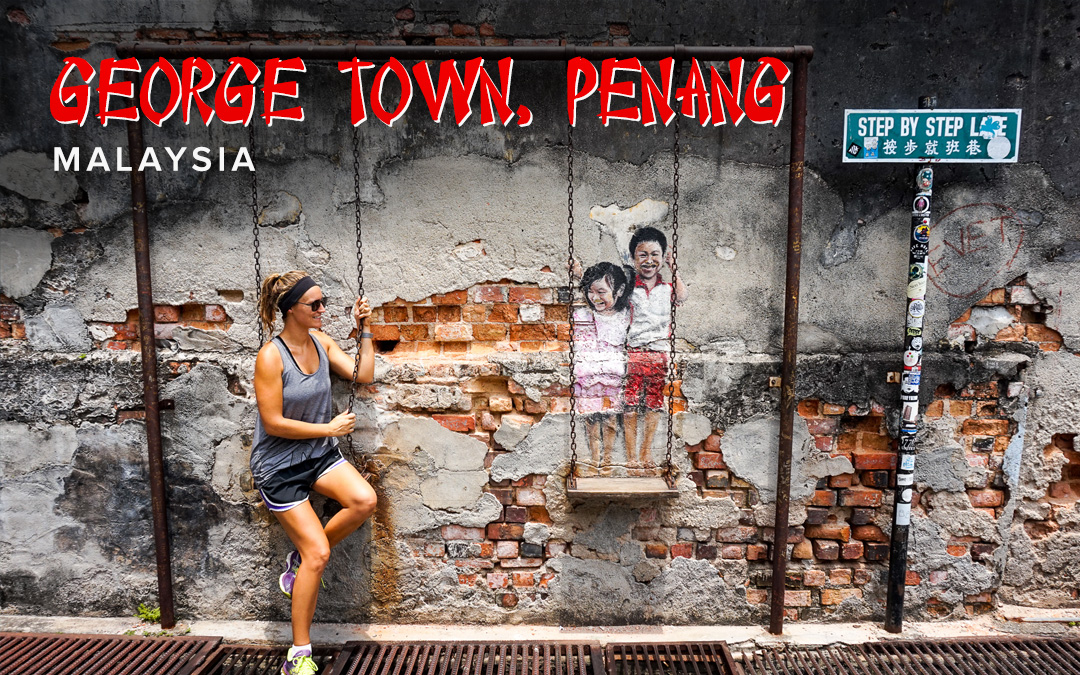 George Town, Penang Travel Guide: 7 Top Things to See & Do