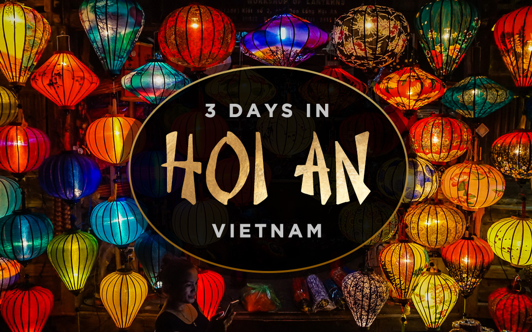 Hoi An, Vietnam in 3 Days: The Perfect Itinerary
