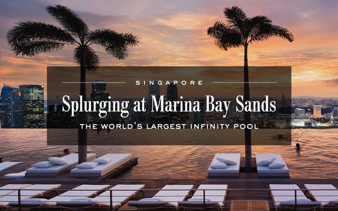 Splurging at Marina Bay Sands: The World's Largest Infinity Pool