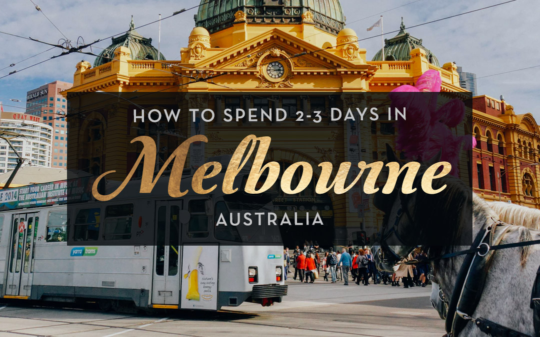 How to Spend 2-3 Days in Melbourne, Australia
