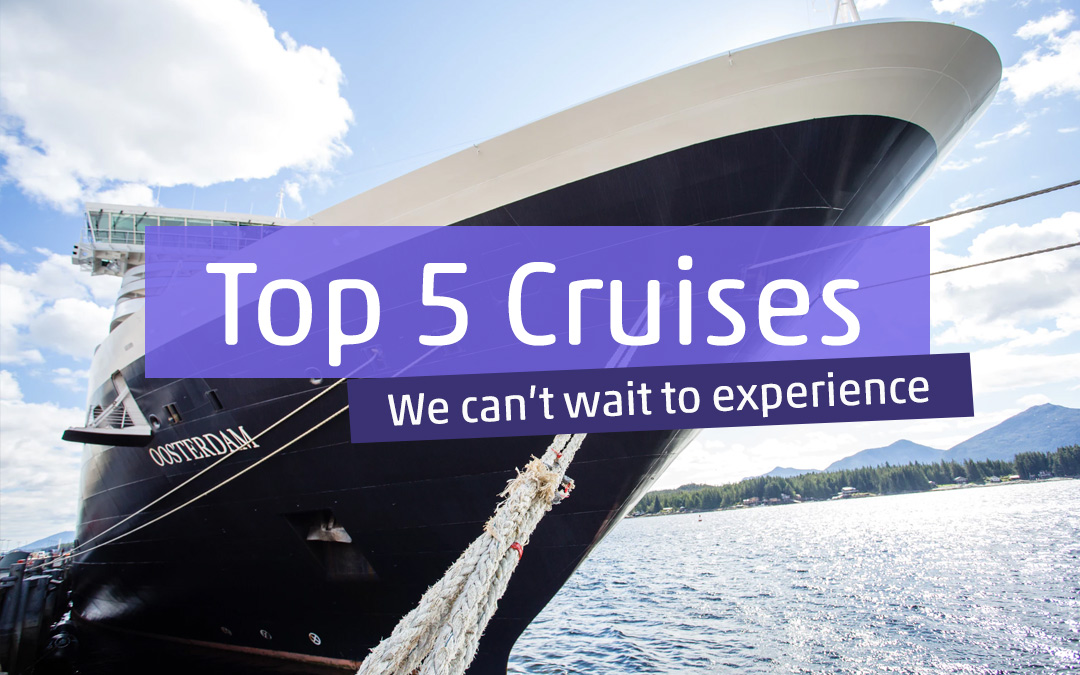 5 Cruises We Can't Wait to Experience