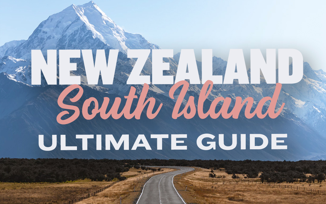 New Zealand, South Island – Ultimate Road Trip Guide (1-3 Weeks)