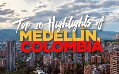 10 Reasons To Visit Medellín, Colombia